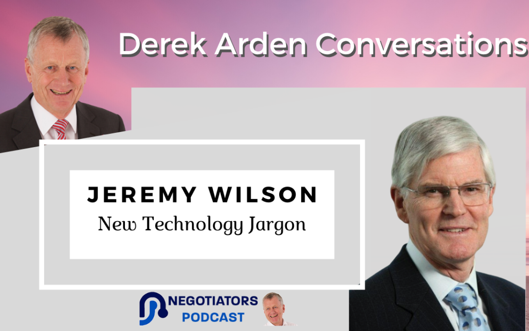 New Technology and Jargon – Derek Arden Conversation With Jeremy Wilson