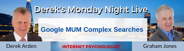 Google MUM Complex Searches – Internet Psychologist Graham Jones with Derek Arden